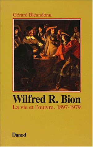 9782040188962: Wilfred R. Bion: La vie et l'oeuvre, 1897-1979 (Psychismes) (French Edition)