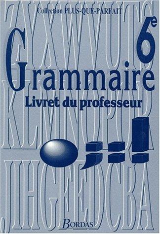 Grammaire : 6e. Livret du professeur