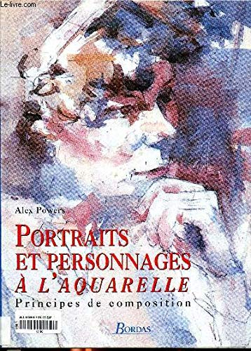 PORTRAITS ET PERSONNAGES A L'AQUARELLE , principes de composition.: POWERS ( Alex ) , Marianne...