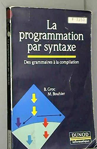 9782040198374: La Programmation par syntaxe : Des grammaires � la compilation