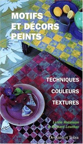 Motifs et décors peints. Techniques - Couleurs - textures: Robinson, Lynne ; Lowther, ...