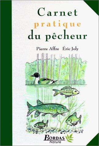 Carnet pratique du pêcheur: Pierre Affre; Eric