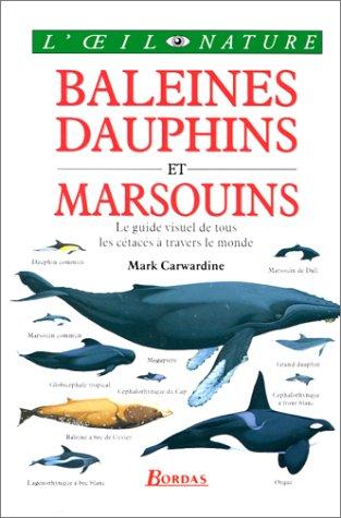 9782040271138: BALEINES DAUPHINS ET MARSOUINS. Le guide visuel de tous les cétacés à travers le monde