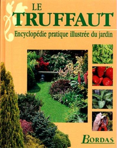 Le truffaut encyclopedie pratique illustree du jardin for Jardin l encyclopedie
