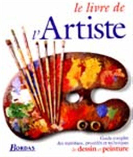 9782040271763: Le livre de l'artiste : Guide complet des mat�riaux, proc�d�s et techniques de dessin et peinture