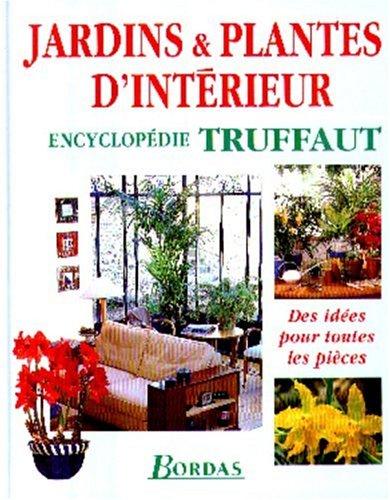 Jardins & plantes d'intérieur (Encyclopedie truffaut): Collectif; Mioulane, Patrick