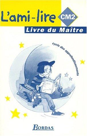 L'AMI-LIRE CM2. Livre du maître, Cycle des: Fouillade, Guy; Gozard,