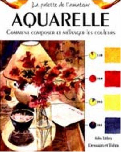 9782047218785: Aquarelle. Comment composer et mélanger les couleurs