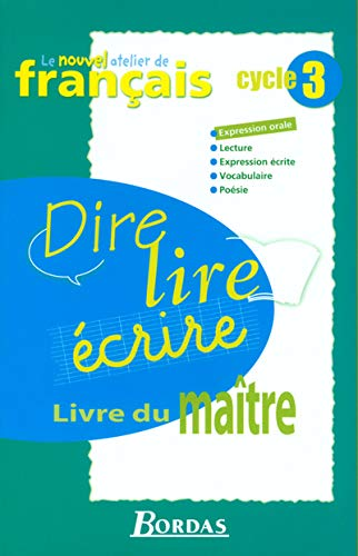9782047297124: Le Nouvel Atelier de français : Dire, lire, écrire, cycle 3 (Manuel du professeur)