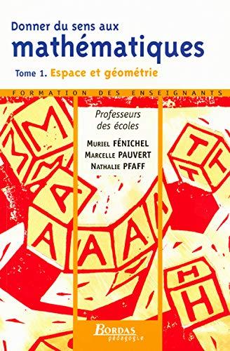 9782047299265: Donner du sens aux mathématiques : Tome 1, Espace et géométrie