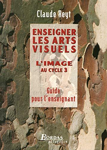 9782047299296: Enseigner les arts visuels l'image au cycle 3 guide pour l'enseignant (Bordas pédagogie)