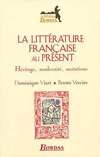 9782047299524: La Littérature Française au présent : Héritage , modernité, mutations