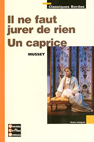 Classiques Bordas - Il ne faut jurer: Alfred De Musset