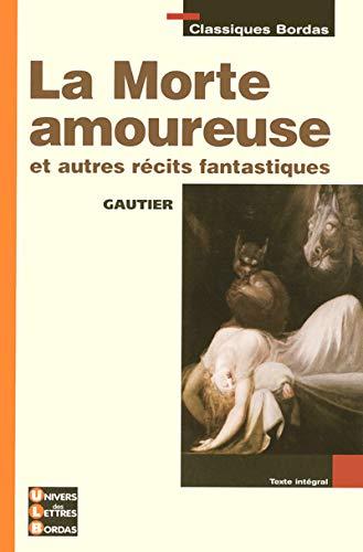 la morte amoureuse ; et autres r�cits fantastiques: Theophile Gautier
