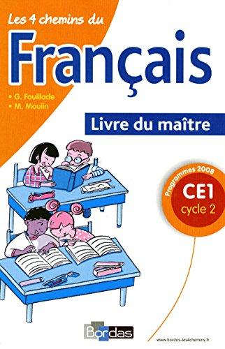 Les 4 chemins du français CE1 : Livre du maître, programmes 2008 - Guy Fouillade