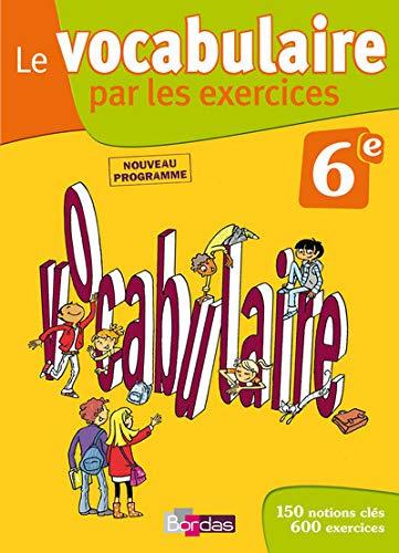 9782047325155: Le Vocabulaire par les exercices 6e (French Edition)