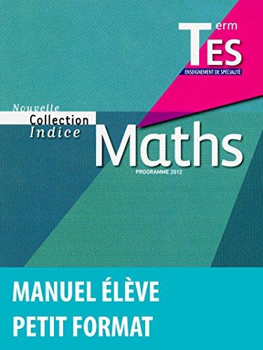 9782047329580: Indice Tle ES Spécialité Manuel de l'élève Petit Format (Édition 2012)