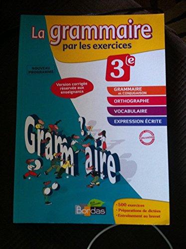 9782047329825: La Grammaire par les exercices 3e, Version corrigée reservée aux enseignants.