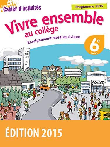 9782047332375: vivre ensemble au collège ; enseignement moral et civique ; 6ème ; cahier d'activités ; programme 2015