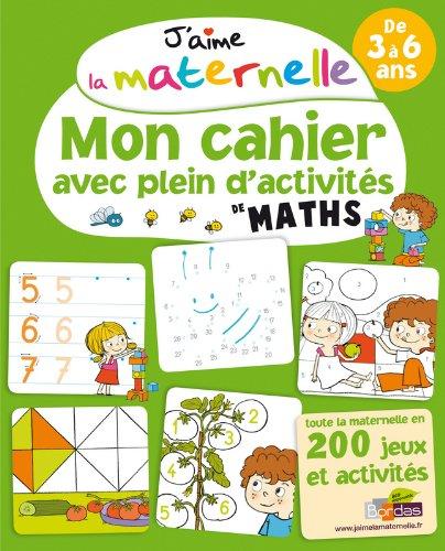 9782047350881: J'aime la maternelle : Mon cahier avec plein d'activites de maths de 3 à 6 ans