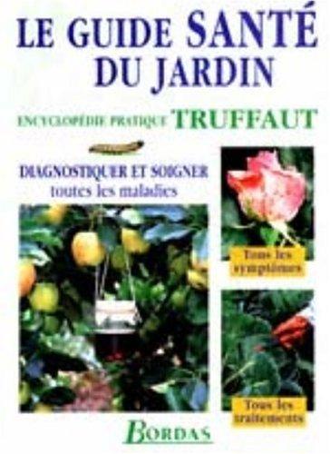 Le guide santé du jardin. Encyclopédie pratique: Halstead, Andrew; Greenwood,