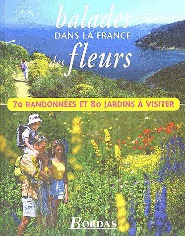 9782047600146: Balades dans la France des fleurs 70 randonnées et 80 jardins a visiter