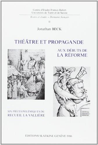 9782051007481: Th��tre et propagande aux d�buts de la r�forme : six pi�ces pol�miques du recueil La Valli�re