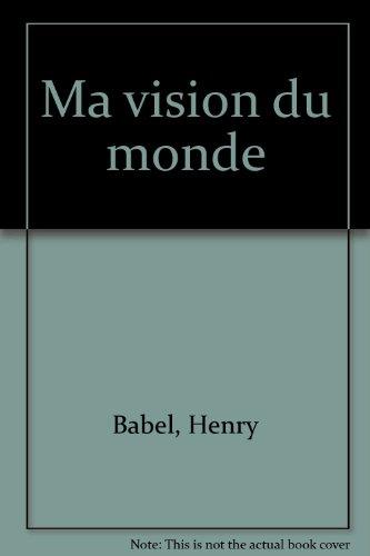 Ma vision du monde. 2e édition.: Babel, H.