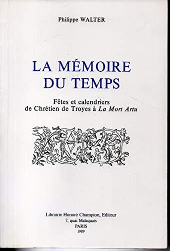 9782051010337: La M�moire du temps : F�tes et calendriers de Chr�tien de Troyes � La Mort Artu (Nouvelle biblioth�que du Moyen �ge)
