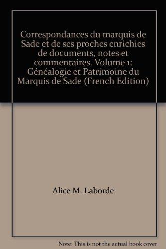 Correspondances du marquis de Sade et de ses proches enrichies de documents, notes et commentaires....
