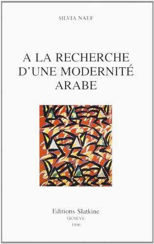 9782051013765: A la Recherche d'une Modernite Arabe. l'Evol des Arts Plastiques en Egypte, au Liban et en Irak.: 13 (Arabiyya)