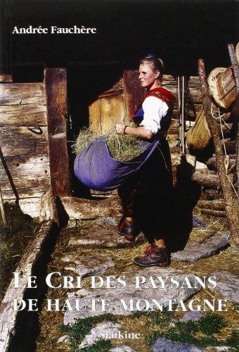 Le Cri des Paysans de Haute Montagne.: Fauchere Andree