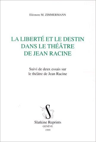 9782051016957: La libert� et le destin dans le th��tre de Jean Racine: Suivi de deux essais sur le th��tre de Jean Racine