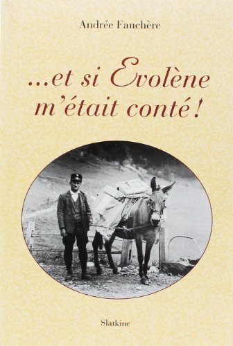 Et Si Evolene M'Etait Conte.: Fauchere Andree