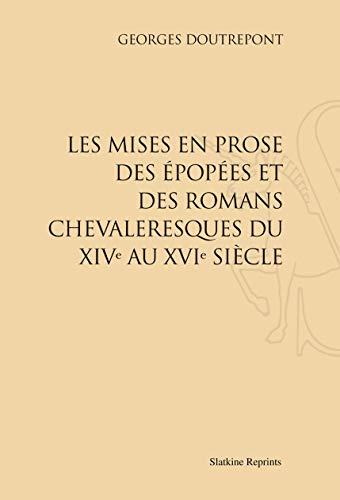 9782051022057: Les mises en prose des épopées et des romans chevaleresques du XIVe au XVIe siècle