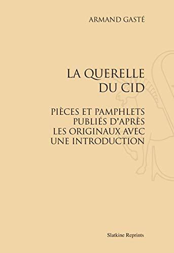 La Querelle du Cid. Pièce et Pamphlets Publies d'Après les Originaux avec une.