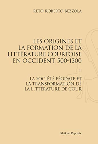 9782051022354: Origines et Formation de la Litterature Courtoise en Occident, 500-1200. T2 :Societ. Feodale. (1967)
