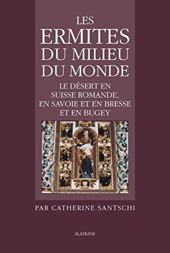 9782051024556: Les Ermites du milieu du monde Le désert en Suisse romande en Savoie en Bresse et en Bugey
