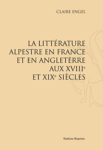 9782051024846: La Litterature Alpestre en France et en Angleterre aux Xviiie et Xixe Siecle. (1930)