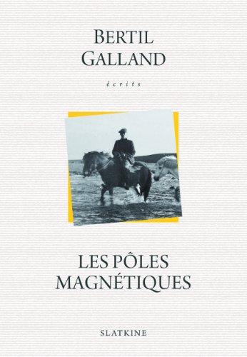 POLES MAGNETIQUES -LES-: GALLAND BERTIL