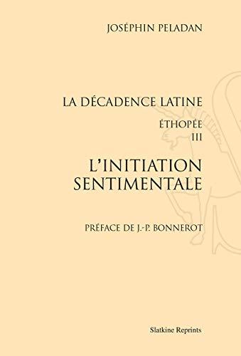 9782051027205: La décadence latine. Éthopée. III : L'Initiation sentimentale. Préface de J.-P. Bonnerot.