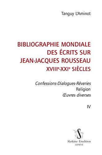 9782051027328: Bibliographie mondiale des écrits sur Jean-Jacques Rousseau. XVIIIe-XXIe siècles. Confessions-Dialogues-Rêveries. Religion. uvres diverses. IV.