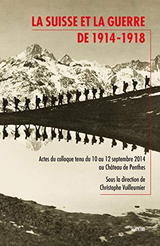 9782051027458: La Suisse et la guerre de 1914-1918 : Actes du colloque tenu du 10 au 12 septembre 2014 au Ch�teau de Penthes