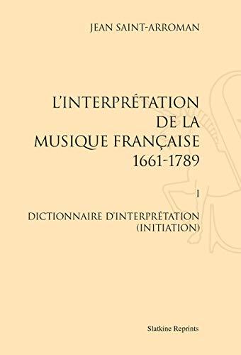 9782051027731: L'interprétation de la musique française (1661-1789). I : Dictionnaire d'interprétation (initiation). (1983).