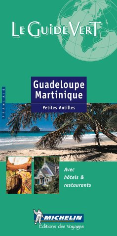 9782060001500: Michelin Le Guide Vert Guadeloupe, Martiniquee (Michelin Green Guides (Foreign Language)) (French Edition)