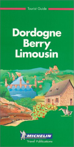 9782061325018: Michelin Green Guide: Dordogne, Berry, Limousin (Michelin Green Tourist Guides (English))
