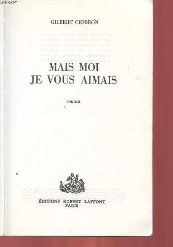 Mais Moi Je Vous Aimais (2065844892) by Gilbert Cesbron