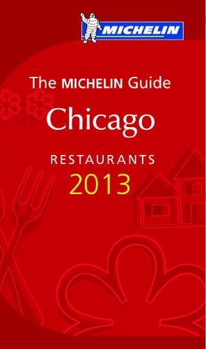 MICHELIN Guide Chicago 2013: Restaurants & Hotels: Michelin Travel &