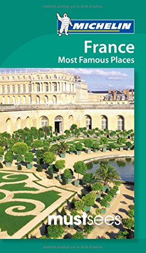 Michelin Must Sees France Most Famous Places: Michelin Travel &