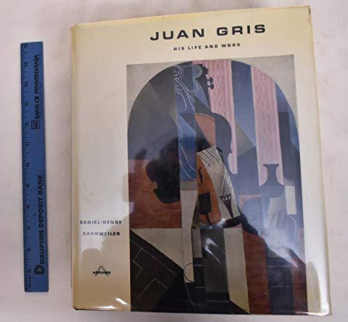 Juan Gris: His Life and Work: Kahnweiler, Daniel-Henry